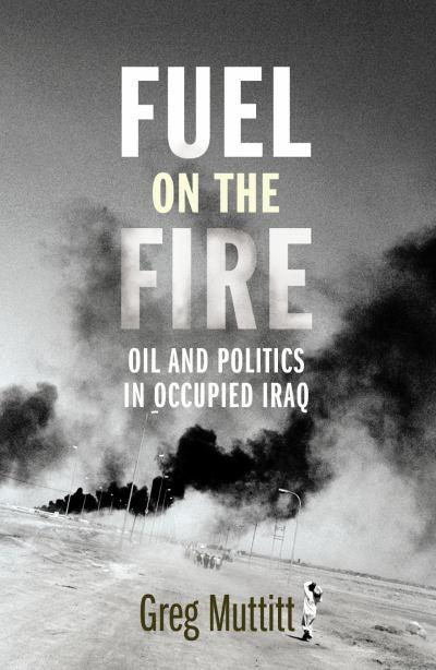 fuel-on-the-fire-oil-and-politics-in-occupied-iraq