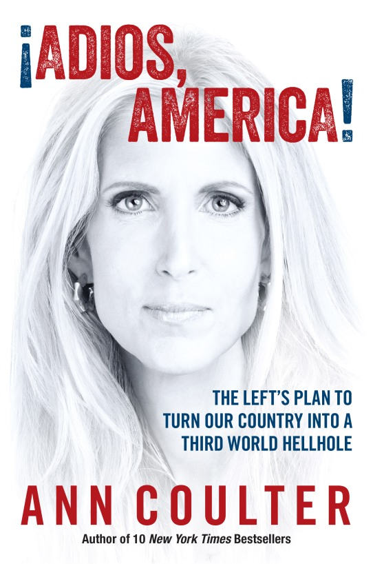 """Adios America"" by Ann Coulter for Sunday PostScript"