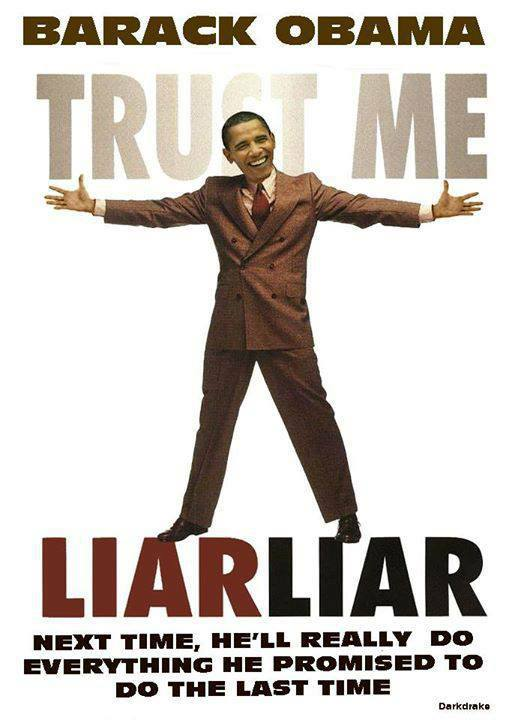 Barack Obama Trust me Liar Liar Next time he'll really do everything he promised to do last time
